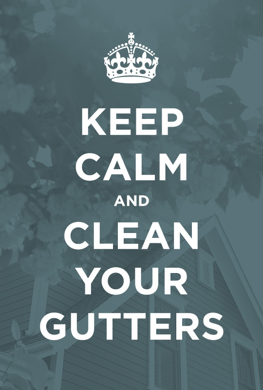 Keep Calm and Clean Your Gutters